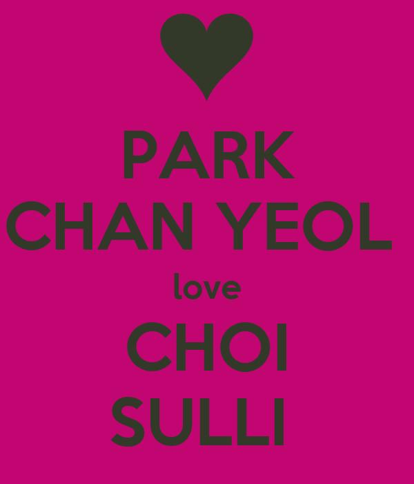 PARK CHAN YEOL  love CHOI SULLI