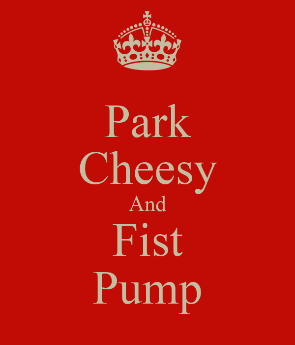 Park Cheesy And Fist Pump