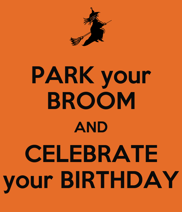 PARK your BROOM AND CELEBRATE your BIRTHDAY