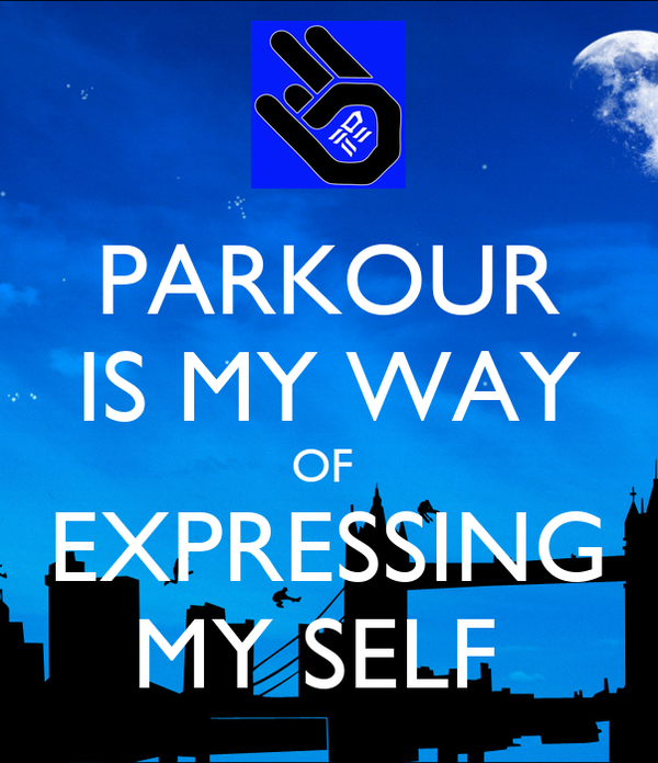PARKOUR IS MY WAY OF  EXPRESSING MY SELF