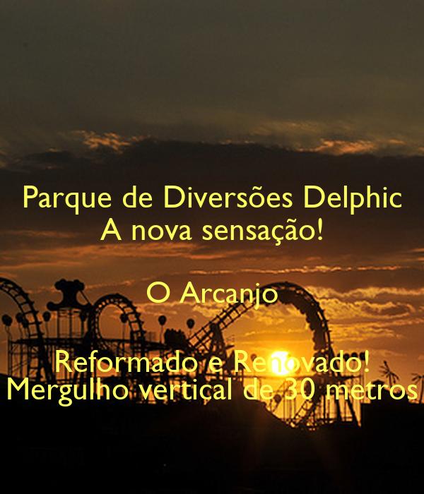 Parque de Diversões Delphic A nova sensação! O Arcanjo Reformado e Renovado! Mergulho vertical de 30 metros