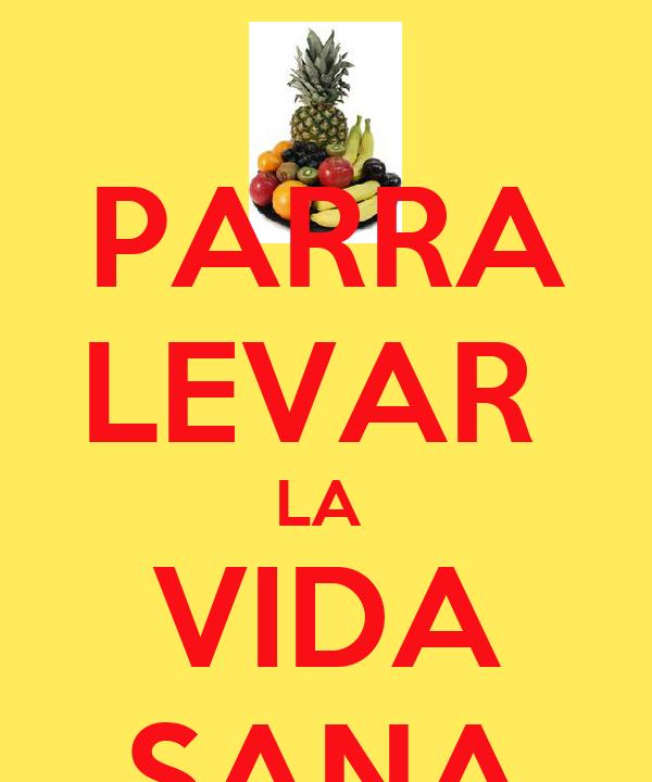 PARRA LEVAR  LA  VIDA SANA
