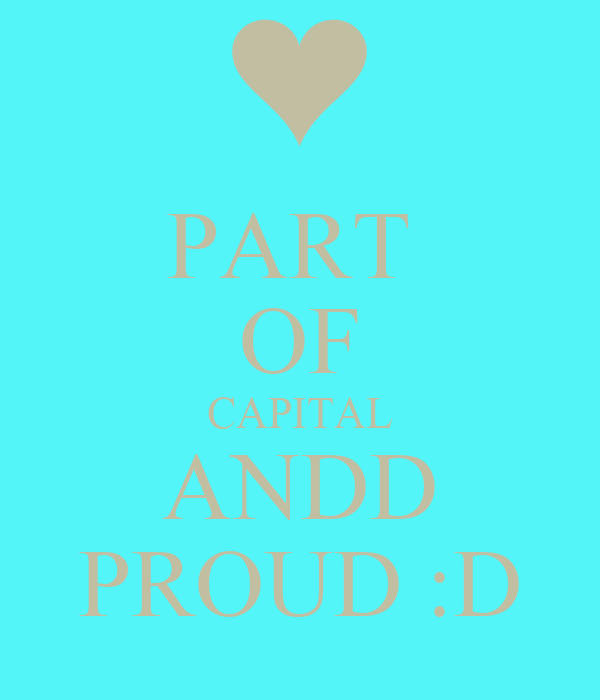 PART  OF CAPITAL ANDD PROUD :D