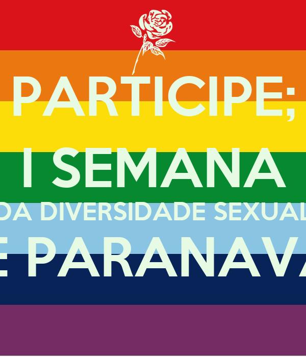 PARTICIPE; I SEMANA DA DIVERSIDADE SEXUAL DE PARANAVAÍ!