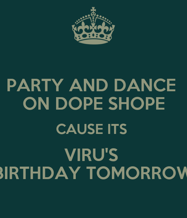 PARTY AND DANCE  ON DOPE SHOPE CAUSE ITS  VIRU'S  BIRTHDAY TOMORROW