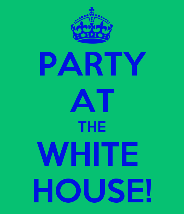 PARTY AT THE WHITE  HOUSE!