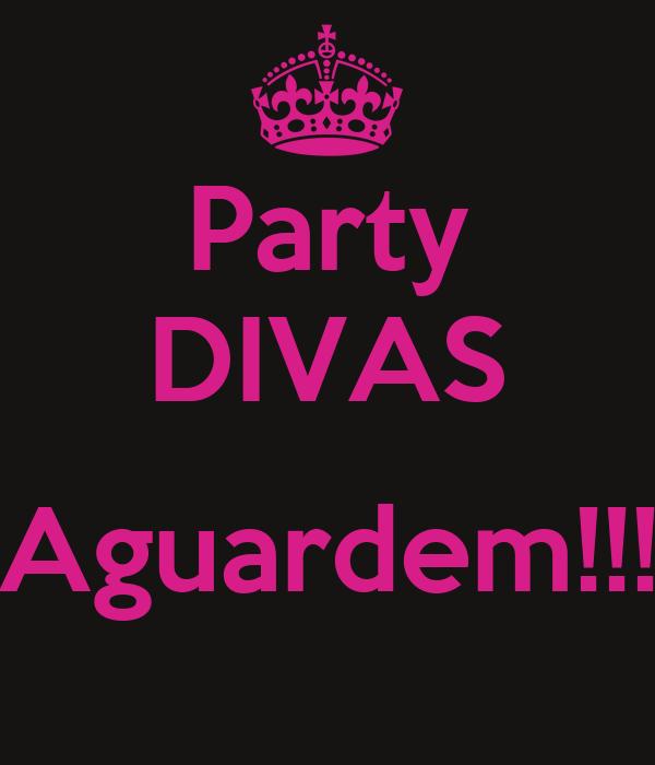 Party DIVAS  Aguardem!!!