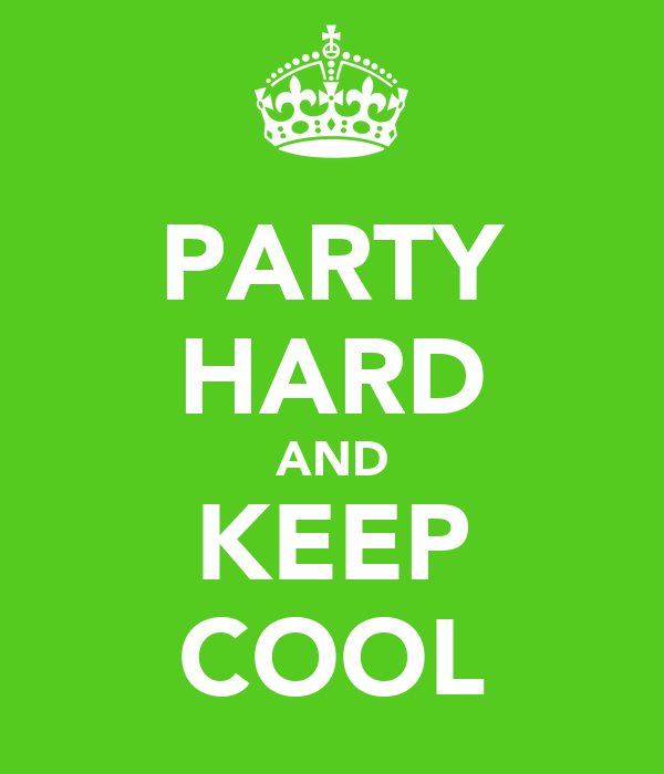 PARTY HARD AND KEEP COOL