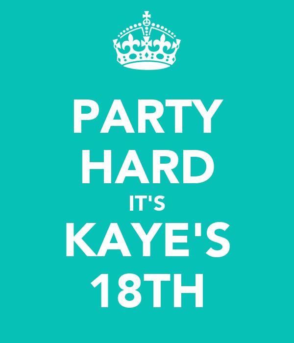 PARTY HARD IT'S KAYE'S 18TH