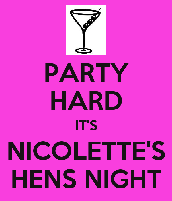 PARTY HARD IT'S NICOLETTE'S HENS NIGHT