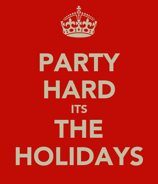 PARTY HARD ITS THE HOLIDAYS
