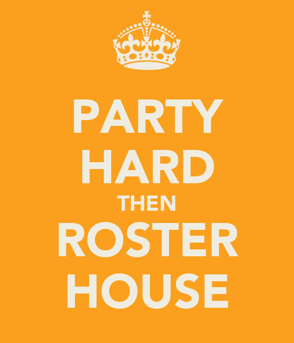 PARTY HARD THEN ROSTER HOUSE