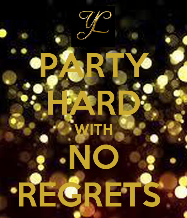 PARTY HARD WITH NO REGRETS