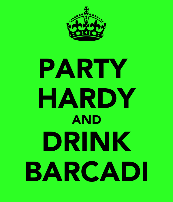 PARTY  HARDY AND DRINK BARCADI