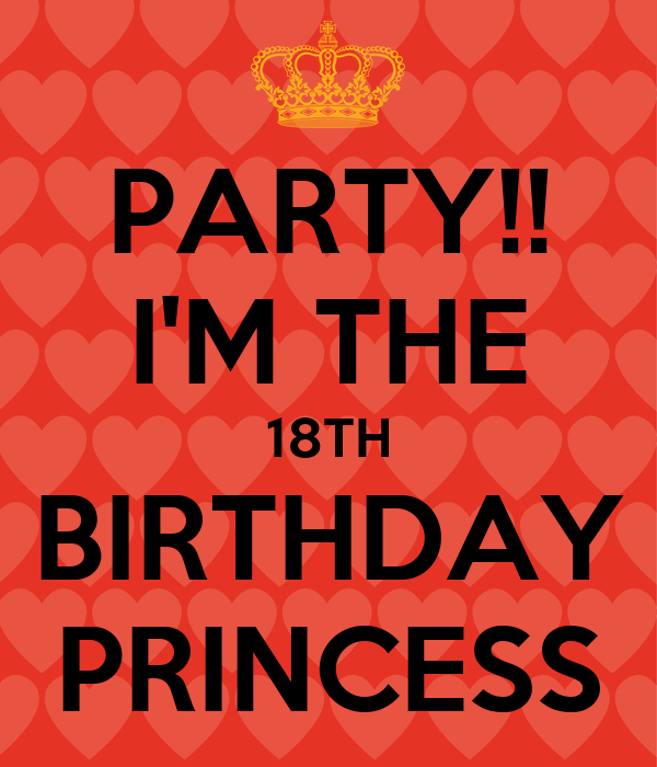 PARTY!! I'M THE 18TH BIRTHDAY PRINCESS