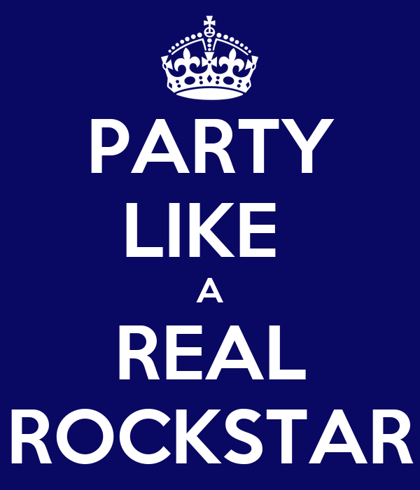 PARTY LIKE  A REAL ROCKSTAR