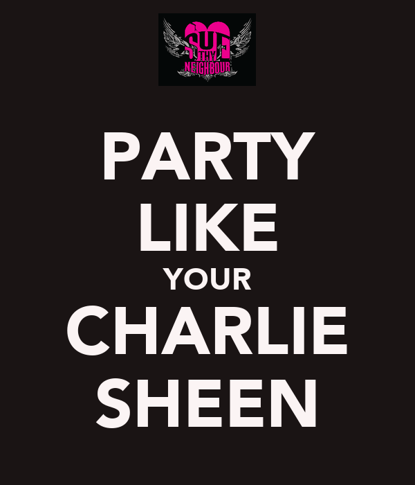 PARTY LIKE YOUR CHARLIE SHEEN