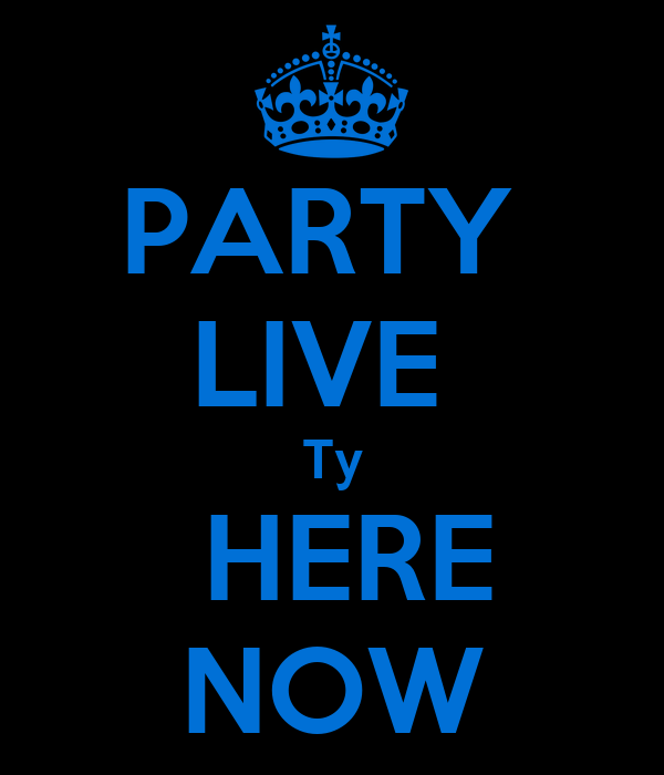PARTY  LIVE  Ty  HERE NOW