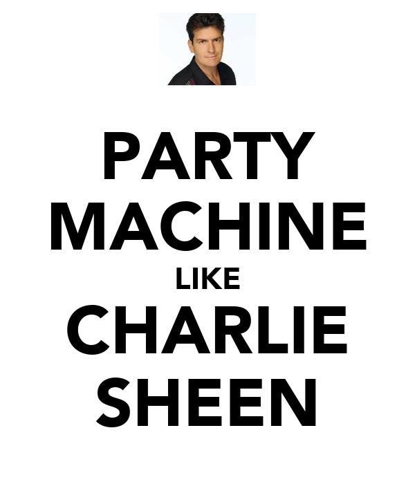 PARTY MACHINE LIKE CHARLIE SHEEN