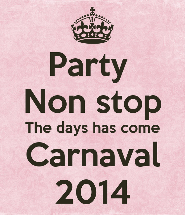Party  Non stop The days has come Carnaval 2014
