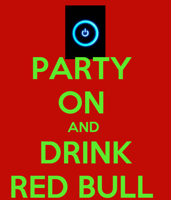PARTY  ON  AND  DRINK RED BULL
