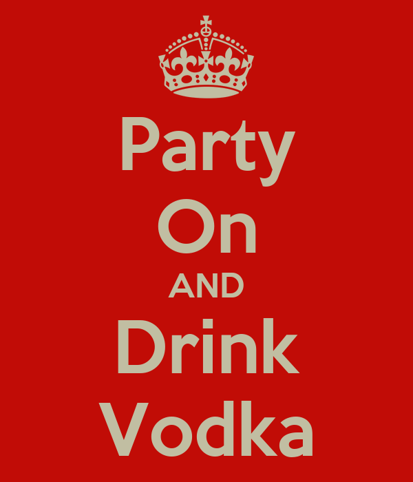 Party On AND Drink Vodka