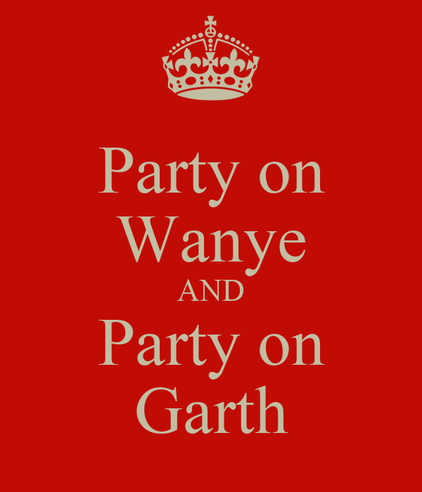 Party on Wanye AND Party on Garth