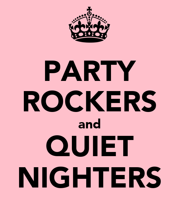 PARTY ROCKERS and QUIET NIGHTERS