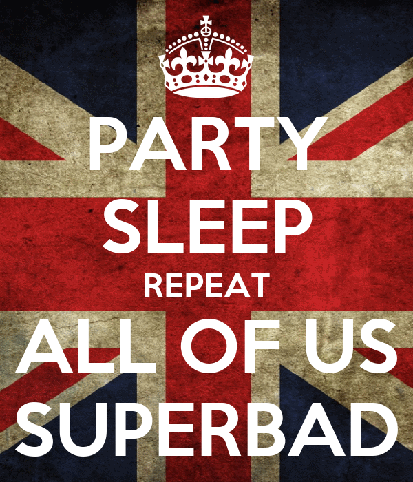 PARTY SLEEP REPEAT ALL OF US SUPERBAD