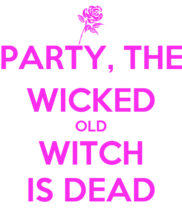 PARTY, THE WICKED OLD WITCH IS DEAD
