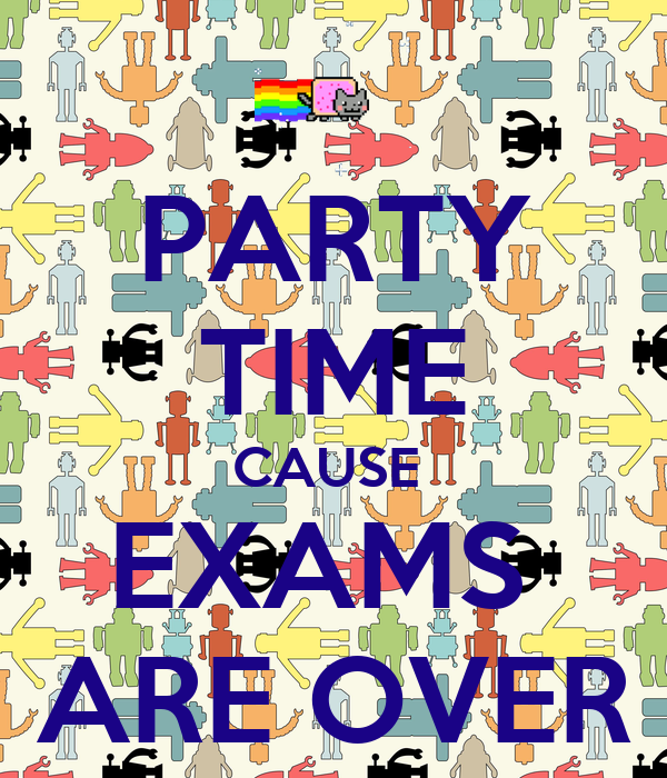 PARTY TIME CAUSE EXAMS ARE OVER Poster | aerfdsrg | Keep ...  PARTY TIME CAUS...