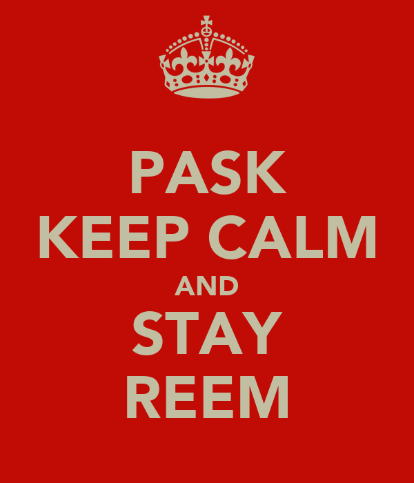 PASK KEEP CALM AND STAY REEM