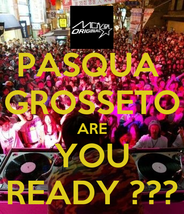 PASQUA  GROSSETO ARE YOU READY ???