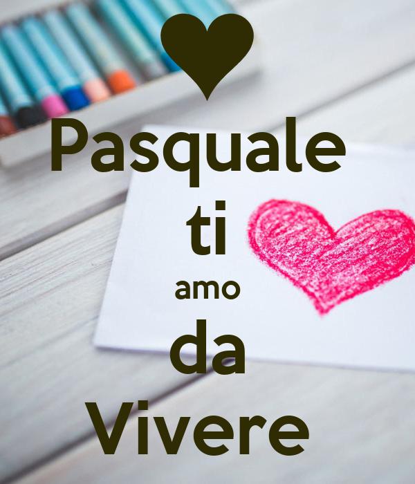 Pasquale  ti amo da Vivere