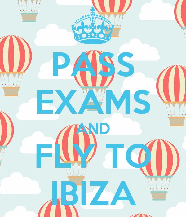 PASS EXAMS AND FLY TO IBIZA