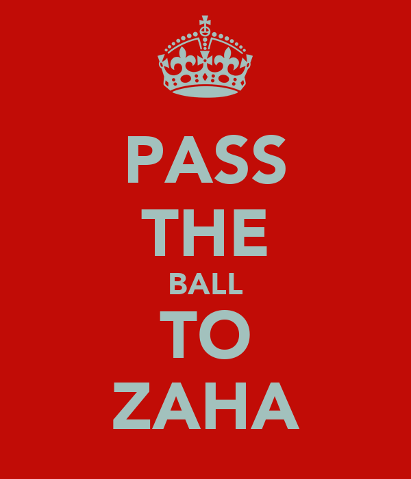 PASS THE BALL TO ZAHA