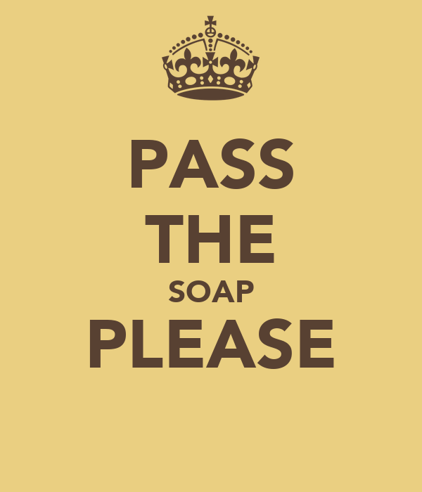 PASS THE SOAP PLEASE