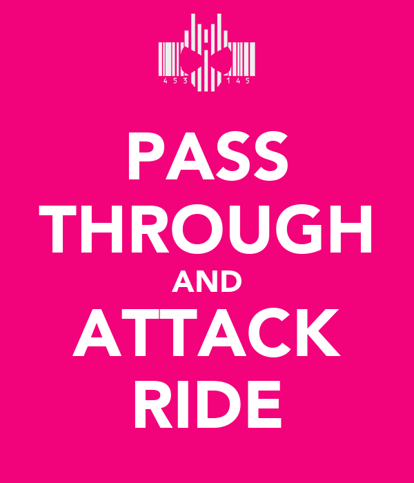 PASS THROUGH AND ATTACK RIDE