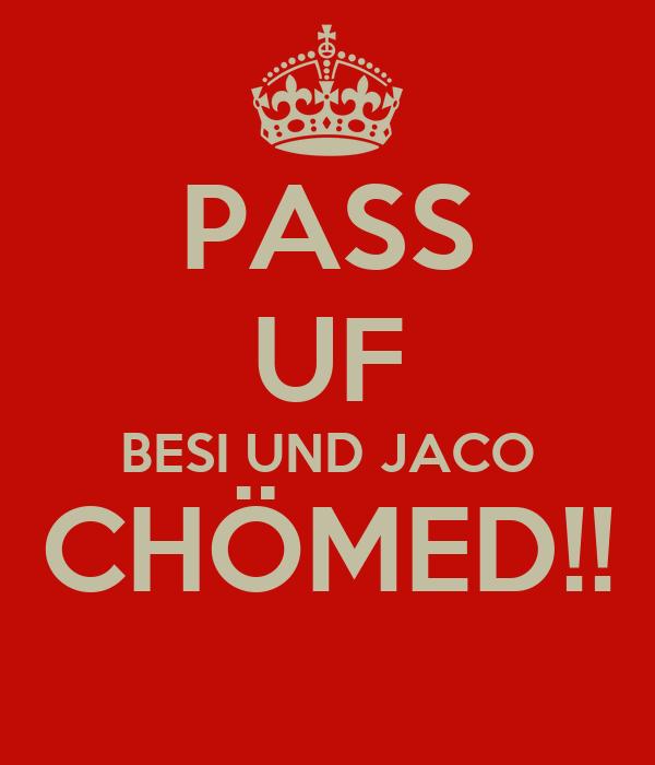 PASS UF BESI UND JACO CHÖMED!!