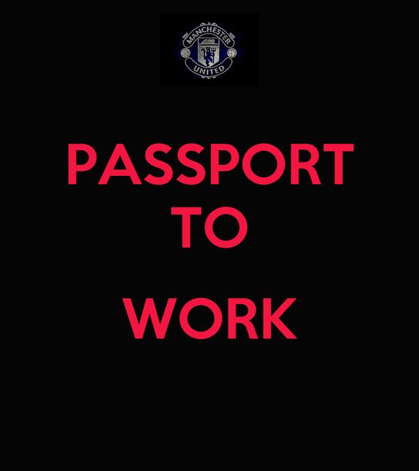 PASSPORT TO  WORK