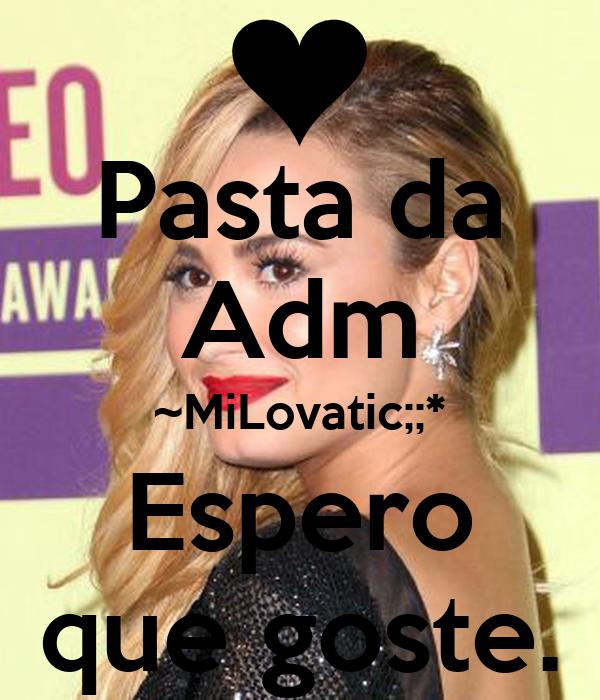 Pasta da Adm ~MiLovatic;;* Espero que goste.