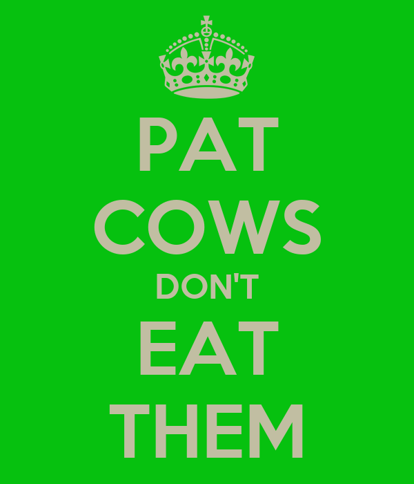 PAT COWS DON'T EAT THEM
