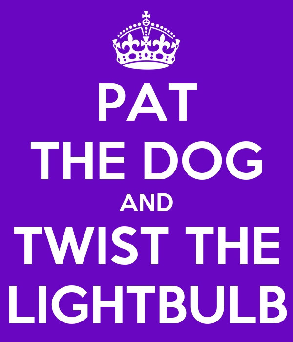 PAT THE DOG AND TWIST THE LIGHTBULB
