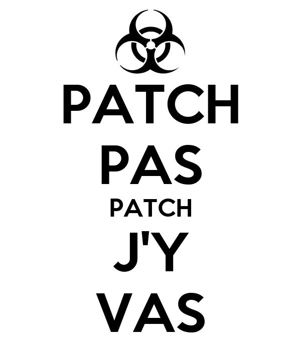 PATCH PAS PATCH J'Y VAS
