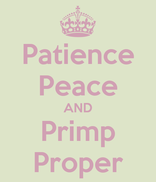 Patience Peace AND Primp Proper