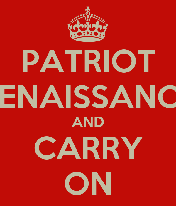 PATRIOT RENAISSANCE AND CARRY ON