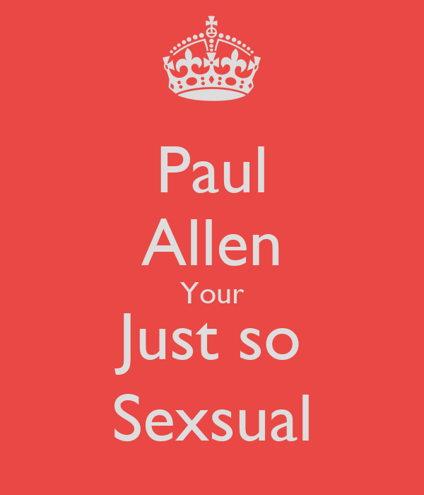 Paul Allen Your Just so Sexsual