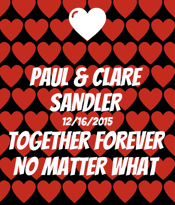 PAUL & CLARE  SANDLER  12/16/2015 TOGETHER FOREVER  NO MATTER WHAT