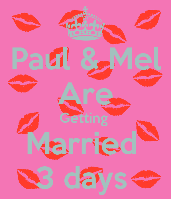 Paul & Mel Are Getting  Married  3 days