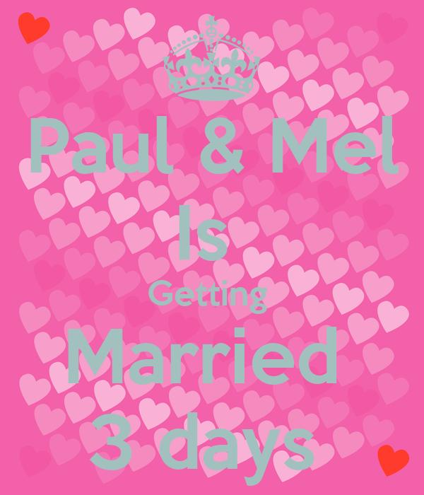 Paul & Mel Is  Getting  Married  3 days